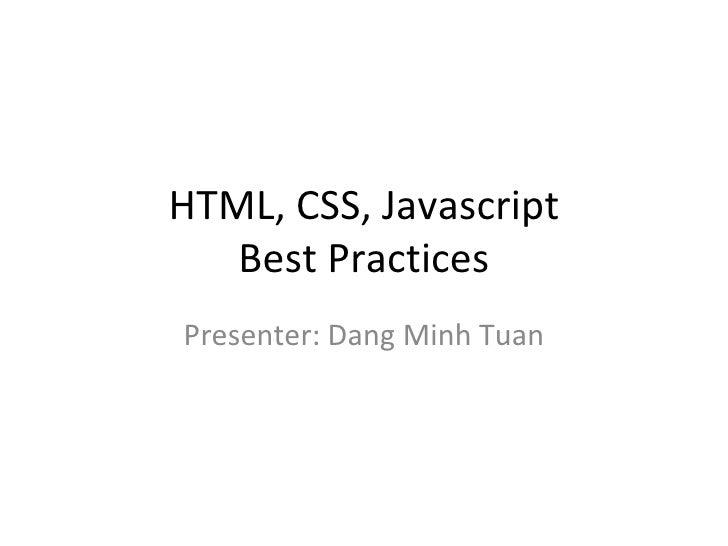 HTML, CSS, Javascript Best Practices Presenter: Dang Minh Tuan