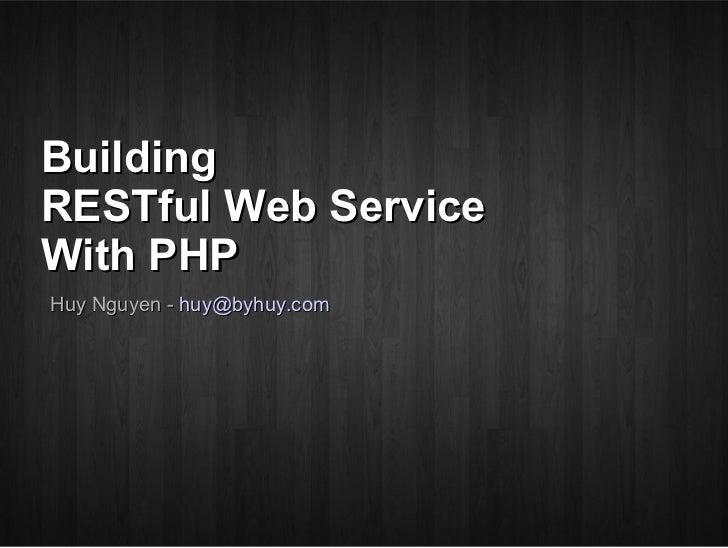 BuildingRESTful Web ServiceWith PHPHuy Nguyen - huy@byhuy.com