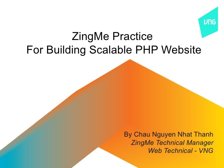 ZingMe PracticeFor Building Scalable PHP Website                  By Chau Nguyen Nhat Thanh                    ZingMe Tech...