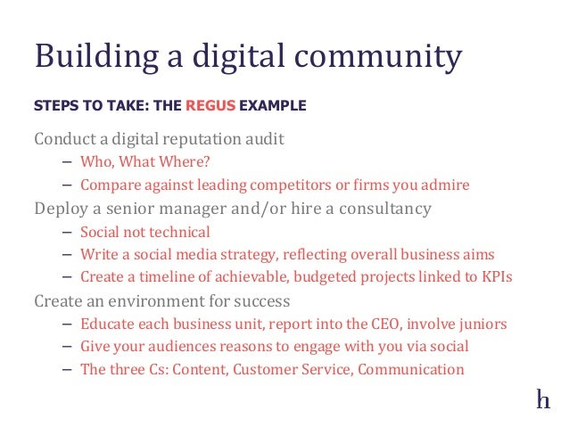 Building a digital community Conduct a digital reputation audit − Who, What Where? − Compare a...