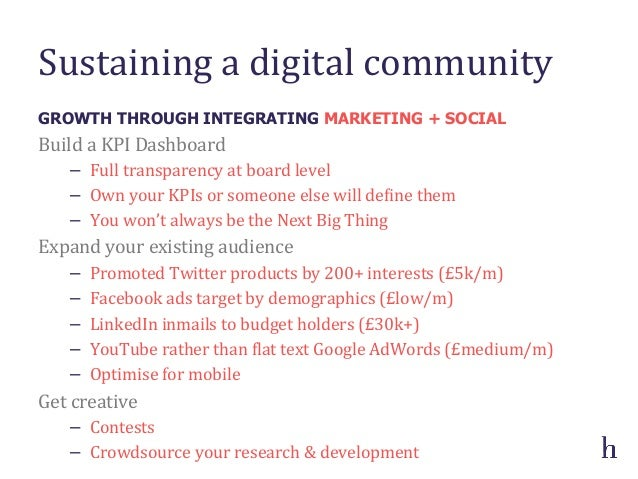 Sustaining a digital community Build a KPI Dashboard − Full transparency at board level − Own...