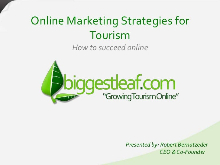 Online Marketing Strategies for          Tourism        How to succeed online                      Presented by: Robert Be...