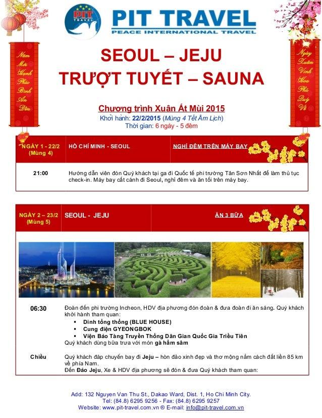SEOUL – JEJU  TRƯỢT TUYẾT – SAUNA  Chương trình Xuân Ất Mùi 2015  Khởi hành: 22/2/2015 (Mùng 4 Tết Âm Lịch)  Thời gian: ...