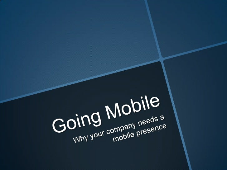 Going Mobile<br />Why your company needs a mobile presence<br />