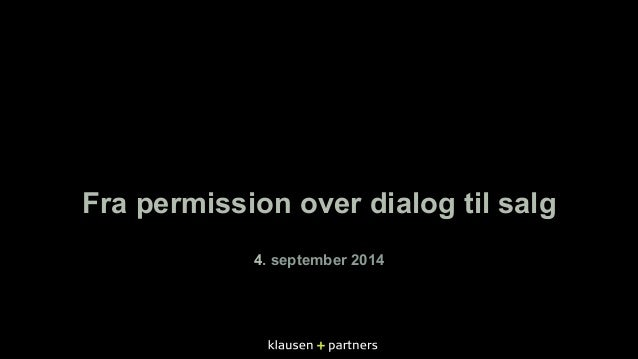 "Sådan får du et ""ja"" - permission marketing i praksis d. 4. september 2014, Hans-Henrik Søndersted-Olsen, Klausen+Partners"