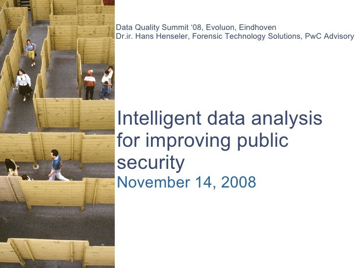  Intelligent data analysis for improving public security November 14, 2008 Data Quality Summit '08, Evoluon, Eindhoven ...