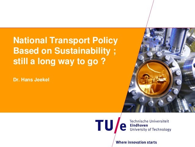 National Transport PolicyBased on Sustainability ;still a long way to go ?Dr. Hans Jeekel