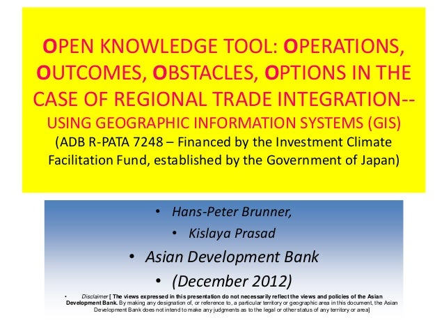 OPEN KNOWLEDGE TOOL: OPERATIONS,OUTCOMES, OBSTACLES, OPTIONS IN THECASE OF REGIONAL TRADE INTEGRATION-- USING GEOGRAPHIC I...