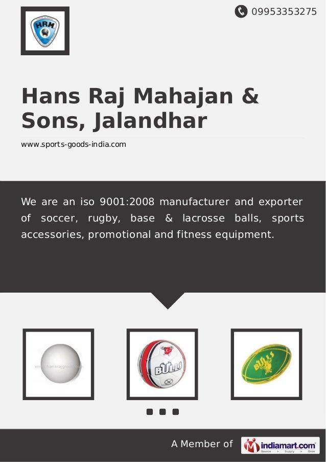 09953353275 A Member of Hans Raj Mahajan & Sons, Jalandhar www.sports-goods-india.com We are an iso 9001:2008 manufacturer...