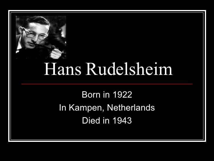 Hans Rudelsheim Born in 1922 In Kampen, Netherlands Died in 1943