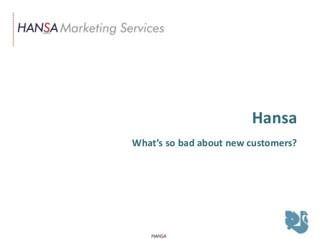 HansaWhat's so bad about new customers?