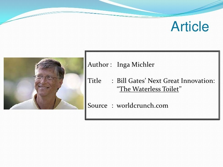 """Article<br />Author :   Inga Michler<br />Title :  Bill Gates' Next Great Innovation:    """"The Waterless Toilet""""<br />Sou..."""