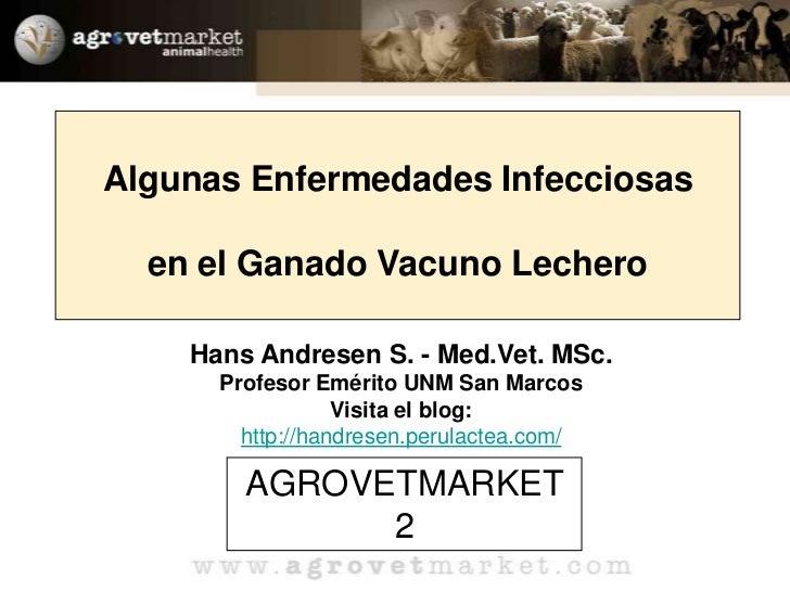 Algunas Enfermedades Infecciosas <br />en el Ganado Vacuno Lechero<br />Hans Andresen S. - Med.Vet. MSc.<br />Profesor Emé...