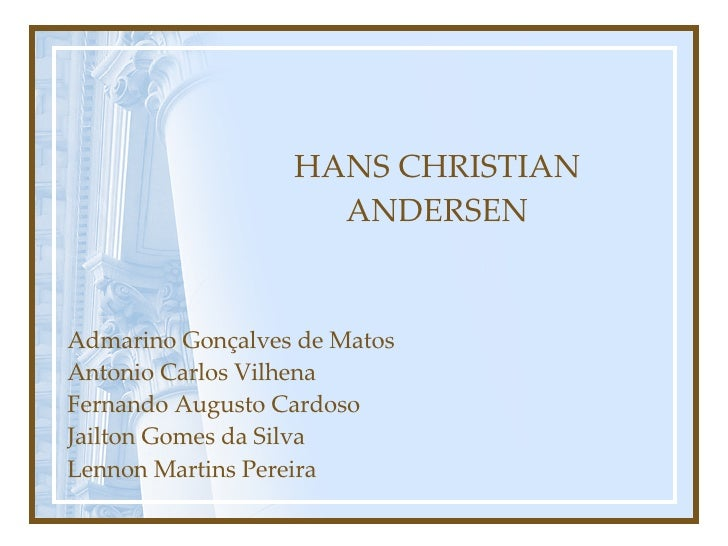 HANS CHRISTIAN ANDERSEN Admarino Gonçalves de Matos Antonio Carlos Vilhena Fernando Augusto Cardoso Jailton Gomes da Silva...