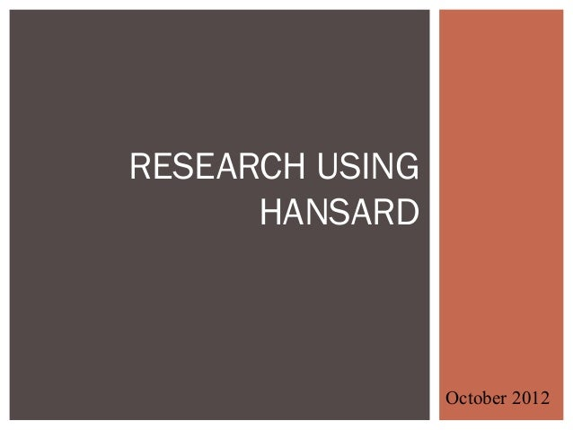 RESEARCH USING      HANSARD                 October 2012