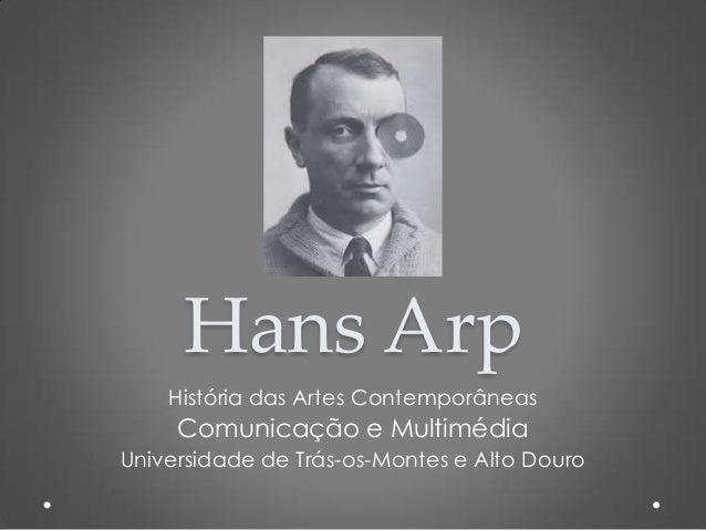 Hans Arp História das Artes Contemporâneas  Comunicação e Multimédia Universidade de Trás-os-Montes e Alto Douro