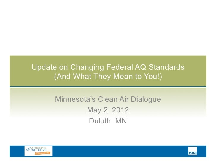Update on Changing Federal AQ Standards     (And What They Mean to You!)     Minnesota's Clean Air Dialogue             Ma...