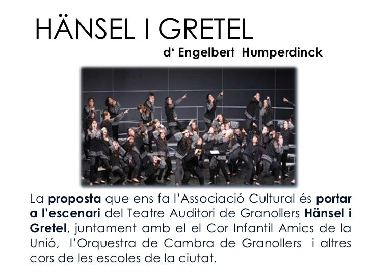 HÄNSEL I GRETEL                      d' Engelbert HumperdinckLa proposta que ens fa l'Associació Cultural és portara l'esc...