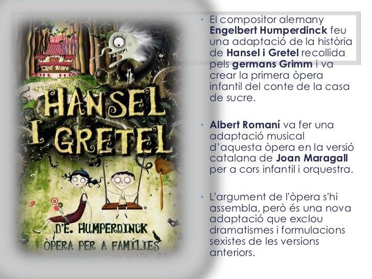 • El compositor alemany  Engelbert Humperdinck feu  una adaptació de la història  de Hansel i Gretel recollida  pels germa...