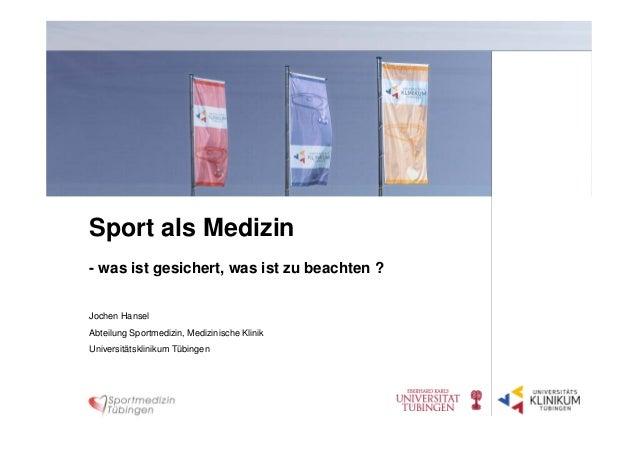Sport als Medizin Jochen Hansel Abteilung Sportmedizin, Medizinische Klinik Universitätsklinikum Tübingen - was ist gesich...