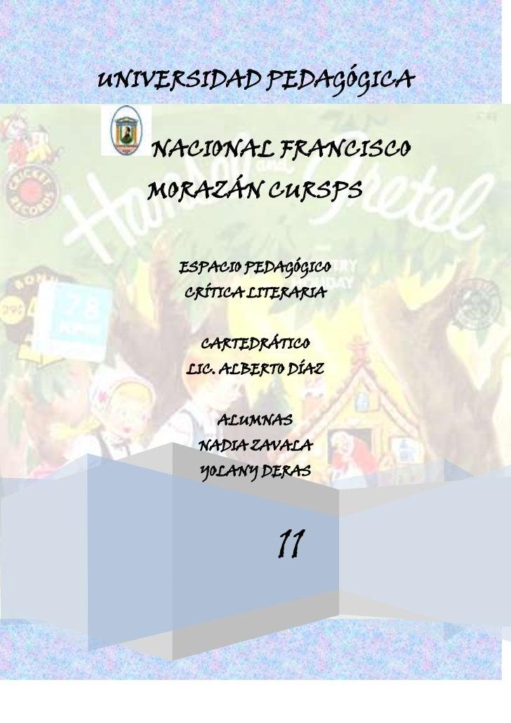 UNIVERSIDAD PEDAGÓGICA NACIONAL FRANCISCO MORAZÁN CURSPSESPACIO PEDAGÓGICOCRÍTICA LITERARIACARTEDRÁTICOLIC. ALBERTO DÍAZAL...