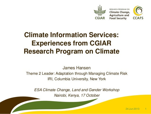 Climate Information Services: Experiences from CGIAR Research Program on Climate James Hansen Theme 2 Leader: Adaptation t...