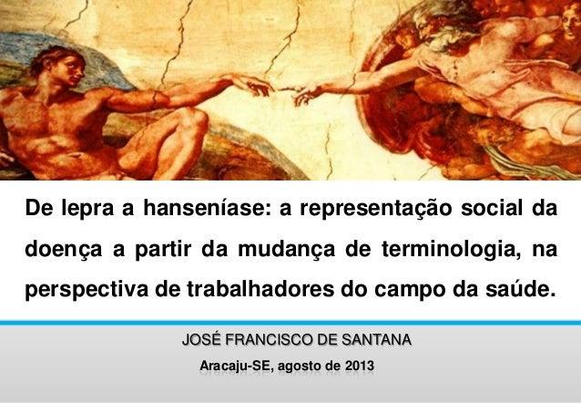De lepra a hanseníase: a representação social da doença a partir da mudança de terminologia, na perspectiva de trabalhador...