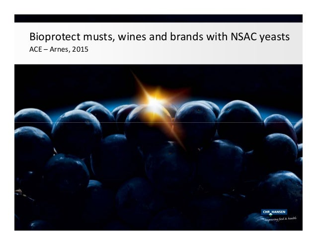 Bioprotect musts, wines and brands with NSAC yeasts ACE – Arnes, 2015 Bioprotect musts, wines and brands with NSAC yeasts ...