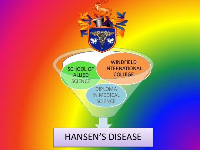 HANSEN'S DISEASE DIPLOMA IN MEDICAL SCIENCE SCHOOL OF ALLIED SCIENCE WINDFIELD INTERNATIONAL COLLEGE