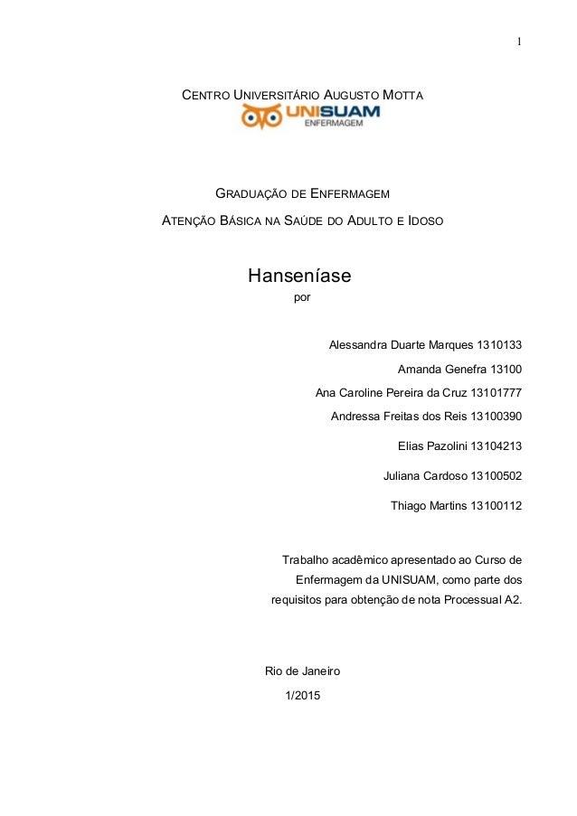 1 CENTRO UNIVERSITÁRIO AUGUSTO MOTTA GRADUAÇÃO DE ENFERMAGEM ATENÇÃO BÁSICA NA SAÚDE DO ADULTO E IDOSO Hanseníase por Ales...
