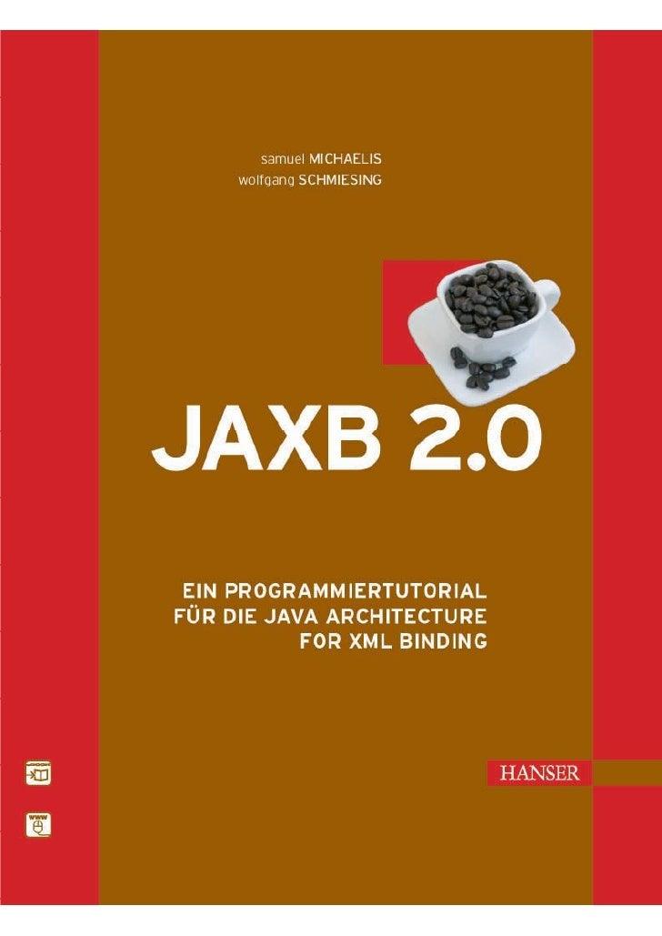 Michaelis/Schmiesing                          JAXB 2.0    Ein Programmiertutorial für die Java Architecture for XML Bindin...