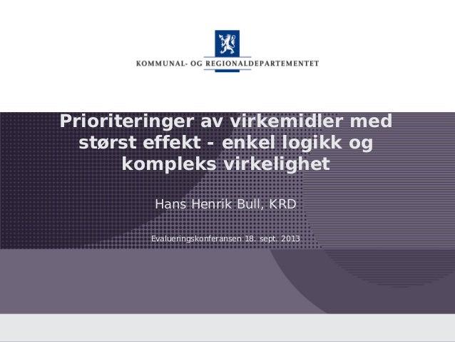 Kommunal- og regionaldepartementet Prioriteringer av virkemidler med størst effekt - enkel logikk og kompleks virkelighet ...