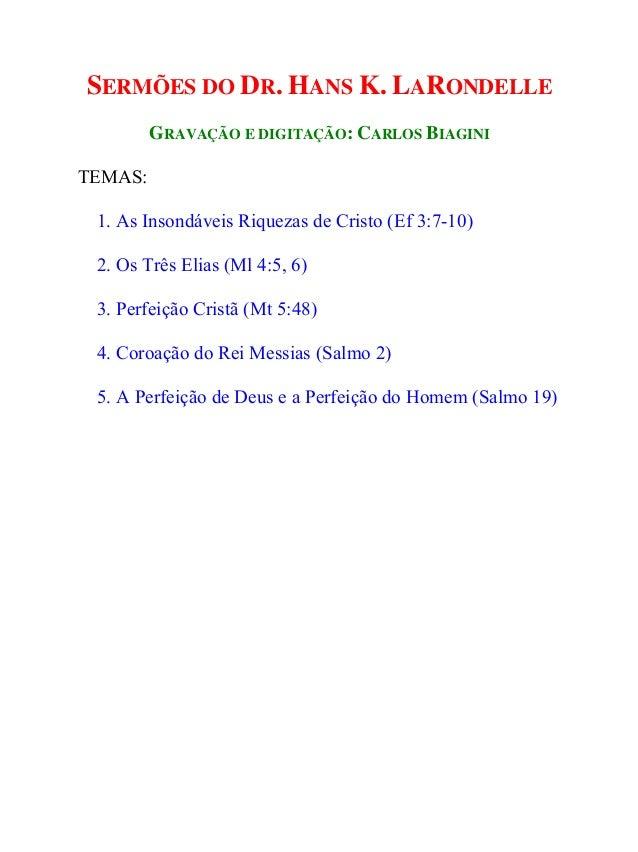 SERMÕES DO DR. HANS K. LARONDELLE  GRAVAÇÃO E DIGITAÇÃO: CARLOS BIAGINI  TEMAS:  1. As Insondáveis Riquezas de Cristo (Ef ...