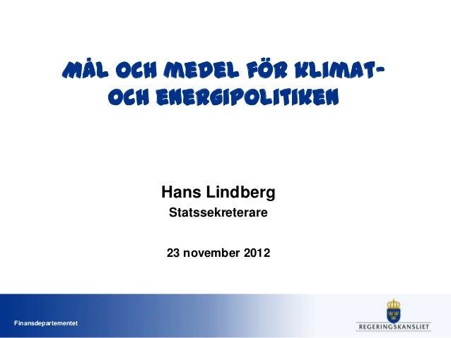 Mål och medel för klimat-                 och energipolitiken                      Hans Lindberg                      Stat...
