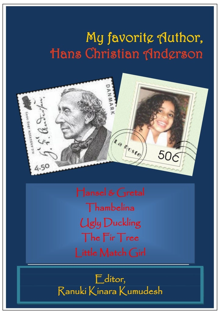 My favorite Author,Hans Christian Anderson    Hansel & Gretal and Gretel             Hansel      Thambelina     Thumbelina...