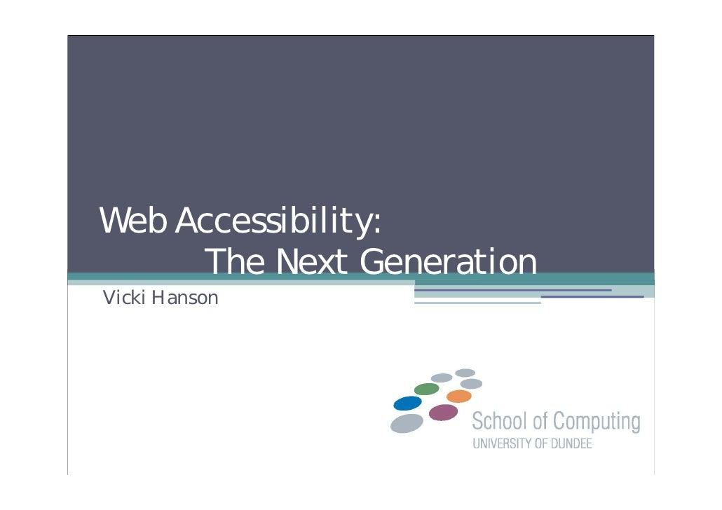 Web Accessibility:      The Next Generation Vicki Hanson