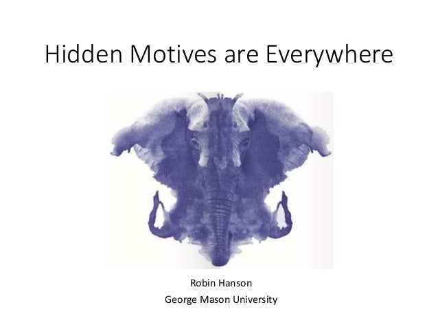 Hidden Motives are Everywhere Robin Hanson George Mason University