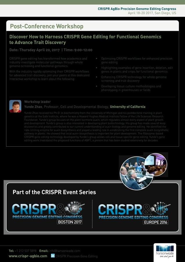 CRISPR AgBio Precision Genome Editing Congress April 18-20 2017, San Diego, US Tel: +1 212 537 5898 Email: info@hansonwade...
