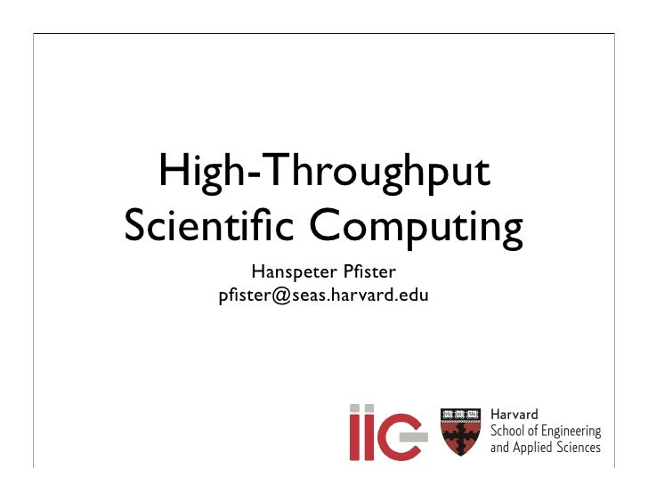 High-Throughput Scientific Computing         Hanspeter Pfister     pfister@seas.harvard.edu
