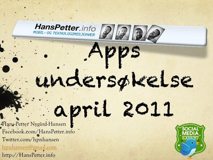 Apps            undersøkelse             april 2011Hans-Petter Nygård-HansenFacebook.com/HansPetter.infoTwitter.com/hpnhan...