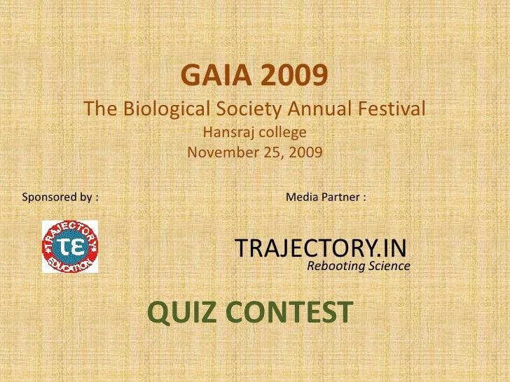 GAIA 2009The Biological Society Annual FestivalHansraj collegeNovember 25, 2009<br />Sponsored by :<br />Media Partner : <...