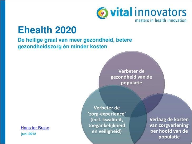 Ehealth 2020De heilige graal van meer gezondheid, beteregezondheidszorg én minder kosten                                  ...