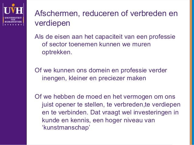 Afschermen, reduceren of verbreden en verdiepen Als de eisen aan het capaciteit van een professie of sector toenemen kunne...