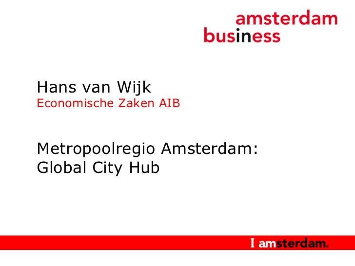 Hans van Wijk Economische Zaken AIB Metropoolregio Amsterdam: Global City Hub