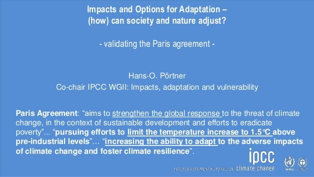 Impacts and Options for Adaptation – (how) can society and nature adjust? - validating the Paris agreement - Hans-O. Pörtn...
