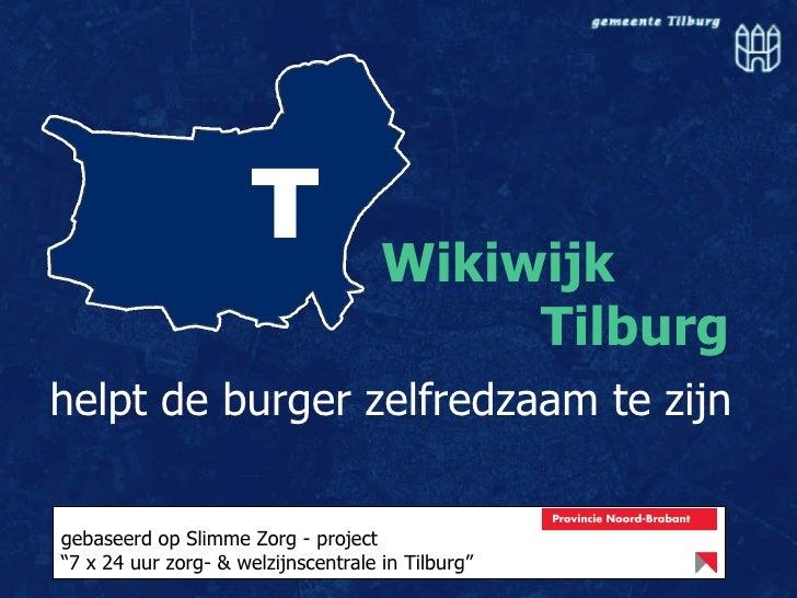 """Wikiwijk      Tilburg   helpt de burger zelfredzaam te zijn gebaseerd op Slimme Zorg - project """" 7 x 24 uur zorg- & welzij..."""