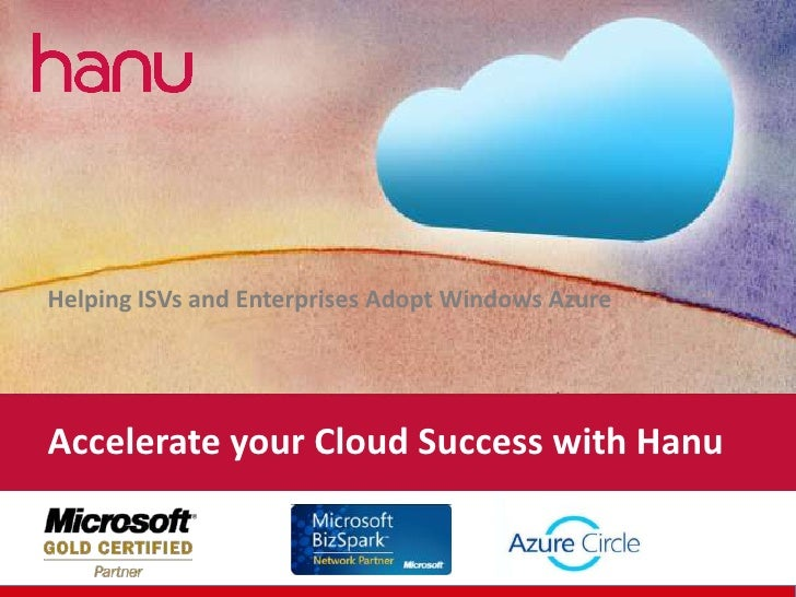 Helping ISVs and Enterprises Adopt Windows AzureAccelerate your Cloud Success with Hanu