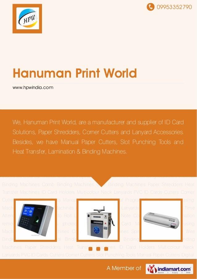 09953352790A Member ofHanuman Print Worldwww.hpwindia.comID Card Machines ID Card Fusing Machines Lamination Machines Cold...