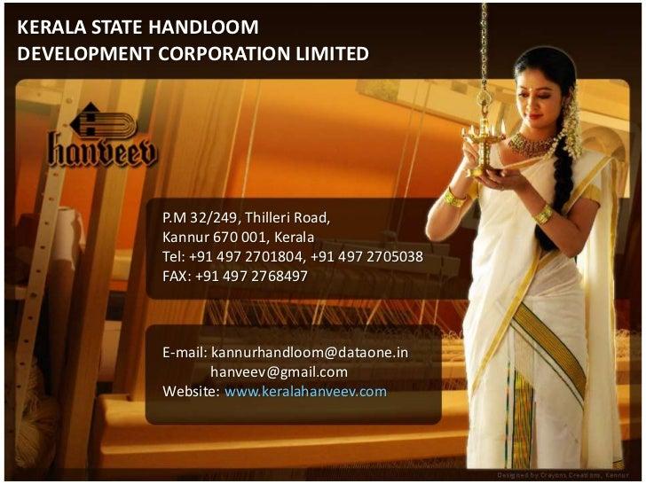 KERALA STATE HANDLOOM<br />DEVELOPMENT CORPORATION LIMITED<br />P.M 32/249, Thilleri Road, <br />Kannur 670 001, Kerala<br...
