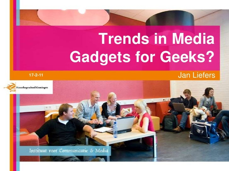 Trends in Media  Gadgets forGeeks? <br />Jan Liefers<br />17-2-11<br />